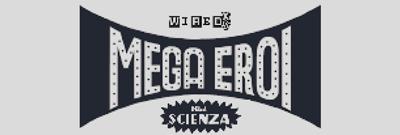 Wired XS Mega Eroi della Scienza